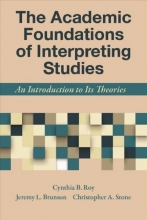 Cynthia Roy,   Jeremy Brunson,   Christopher Stone The Academic Foundations of Interpreting Studies - An Introduction to Its Theories