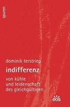 Terstriep, Dominik Indifferenz - Von Kühle und Leidenschaft des Gleichgültigen