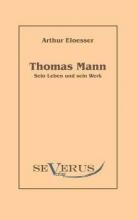 Eloesser, Arthur Thomas Mann - sein Leben und Werk