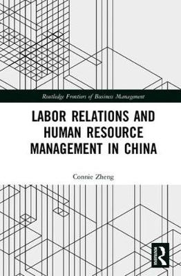 Connie (Deakin University, Australia) Zheng,Labor Relations and Human Resource Management in China