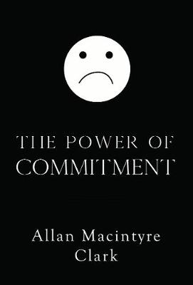 Allan McIntyre Clark,The Power of Commitment