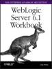 Greg Nyberg, WebLogic 6.1 Server Workbook for