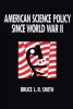 Smith, Bruce L. R., American Science Policy Since World War II