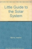 Morris, Heather, Little Guide To The Solar System