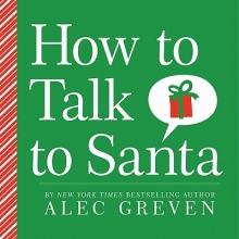 Greven, Alec How to Talk to Santa
