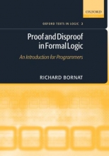Richard (School of Computing Science, Middlesex University) Bornat Proof and Disproof in Formal Logic