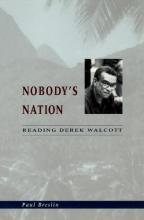 Breslin, Paul Nobody`s Nation - Reading Derek Walcott