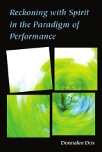 Dox, Donnalee Reckoning With Spirit in the Paradigm of Performance