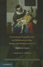 Albiston, Catherine R. Institutional Inequality and the Mobilization of the Family and Medical Leave Act