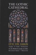 Von Simson, Otto Georg The Gothic Cathedral - Origins of Gothic Architecture and the Medieval Concept of Order - Expanded Edition
