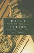 Hammer, Dean Roman Political Thought and the Modern Theoretical Imagination