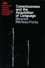 Maurice Merleau-Ponty Consciousness and the Acquisition of Language