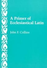 John F. Collins A Primer of Ecclesiastical Latin