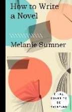Sumner, Melanie How to Write a Novel