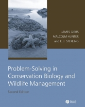 James P. Gibbs,   Malcolm L. Hunter,   Eleanor J. Sterling Problem-Solving in Conservation Biology and Wildlife Management
