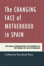 Ross, Catherine Bourland The Changing Face of Motherhood in Spain