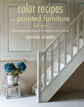 Sloan, Annie Color Recipes for Painted Furniture and More