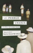 Kociejowski, Marius The Pebble Chance