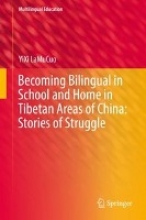YiXi LaMuCuo Becoming Bilingual in School and Home in Tibetan Areas of China: Stories of Struggle