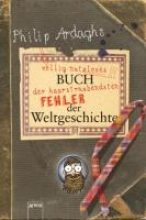 Ardagh, Philip Philip Ardaghs vllig nutzloses Buch der haarstrubendsten Fehler der Weltgeschichte
