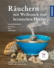 Fuchs, Christine Räuchern mit Weihrauch und heimischen Harzen