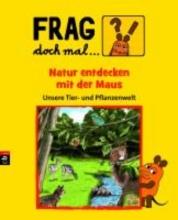Dahm, Sabine Frag doch mal ... die Maus! Natur entdecken mit der Maus