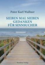 Wallner, Pater Karl Sieben mal sieben Gedanken fr Sinnsucher