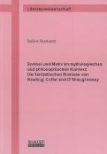 Burkhardt, Sabine Symbol und Motiv im mythologischen und philosophischen Kontext: Die fantastischen Romane von Rowling, Colfer und O`Shaughnessy