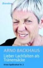 Backhaus, Arno Lieber Lachfalten als Trnenscke