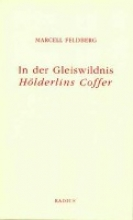 Feldberg, Marcell In der Gleiswildnis. Hölderlins Coffer