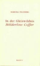 Feldberg, Marcell In der Gleiswildnis. Hlderlins Coffer