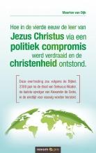 Maarten van Dijk , Hoe in de vierde eeuw de leer van Jezus Christus via een politiek compromis werd verdraaid en de christenheid ontstond.