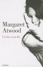 Atwood, Margaret Un Dia Es un Dia = A Day Is a Day