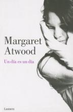 Atwood, Margaret Un Dia Es un Dia = A Day Is a Day
