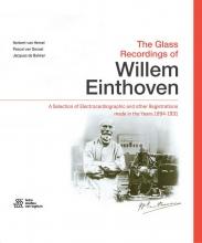 Jacques de Bakker Norbert van Hemel  Pascal van Dessel, The Glass Recordings of Willem Einthoven