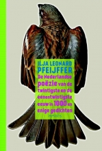 Ilja Leonard  Pfeijffer De Nederlandse pozie van de twintigste en de eenentwintigste eeuw in 1000 en enige gedichten