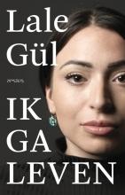 Lale Gül , Ik ga leven