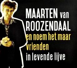 Maarten van Roozendaal , Noem het maar Vrienden in levende lijve