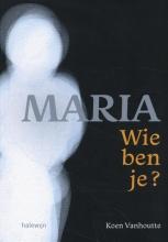 Koen Vanhoutte , Maria, wie ben je?