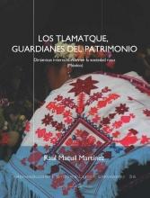 Raúl Macuil Martínez , Los tlamatque, guardianes del patrimonio