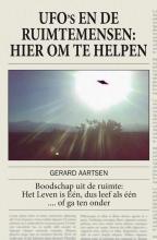 Gerard  Aartsen Ufo s en de ruimtemensen: hier om te helpen