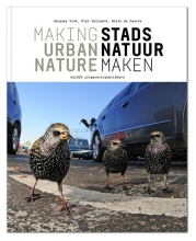 Jacques  Vink, Piet  Vollaard, Niels de Zwarte Stadsnatuur maken Making urban nature