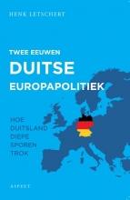 Henk Letschert , Twee eeuwen Duitse Europapolitiek