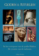 Olette Freriks , Goden & rituelen: In de voetstappen van de godin Hathor