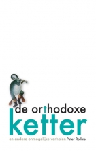Peter Rollins , De orthodoxe ketter en andere onmogelijke verhalen