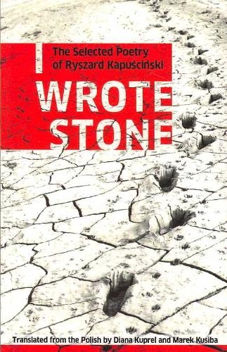 Ryszard Kapuscinski,   Diana Kuprel,   Marek Kusiba,I Wrote Stone: The Selected Poetry of Ryszard Kapuscinski