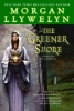 Llywelyn, Morgan,The Greener Shore