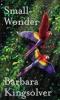 Kingsolver, Barbara, ,Small Wonder