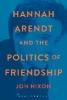 Nixon, Jon,Hannah Arendt and the Politics of Friendship