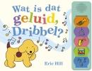 <b>Eric Hill</b>,Wat is dat geluid, Dribbel?